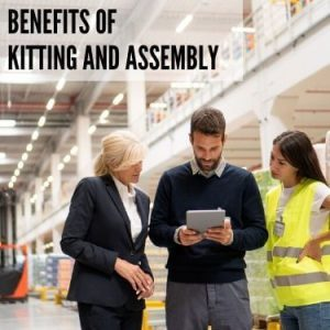 Benefits of Kitting and Assembly