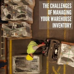 Challenges of Managing Your Warehsoue Inventory