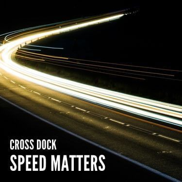 Cross Dock Speed Matters