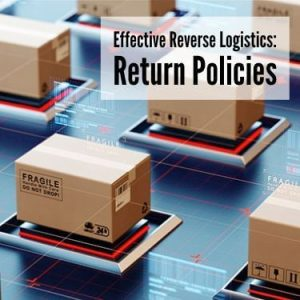 Effective Reverse Logistics Return Policies