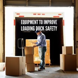 Equipment To Improve Loading Dock Safety