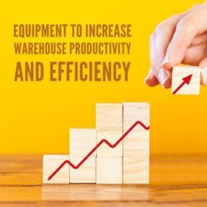 Equipment To Increase Warehouse Productivity