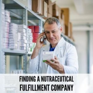 Finding A Nutraceutical Fulfillment Company