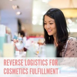 Reverse Logistics For Cosmetics Fulfillment