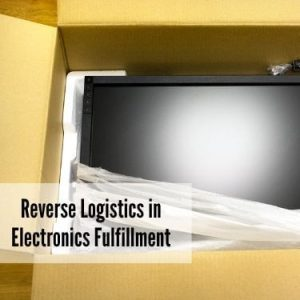 Reverse Logistics in Electronics Fulfillment