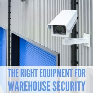 The right equipment for warehouse security