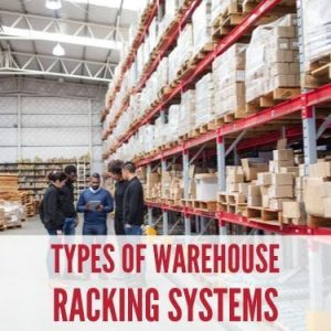 Types of Warehouse Racking Systems