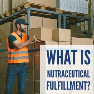 What Is Nutraceutical Fulfillment