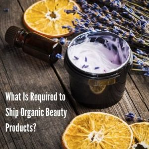 What Is Required to Ship Organic Beauty Products