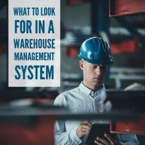 What To Look For In A Warehouse Management System