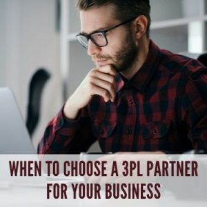 When To Choose A 3PL Partner For Your Business