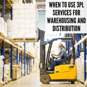 When to Use 3PL Services for Warehousing and Distribution