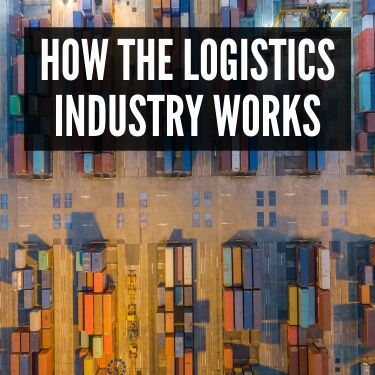 How The Logistics Industry Works