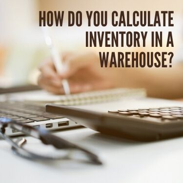 How do you Calculate Inventory in a Warehouse