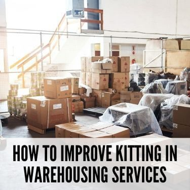 How to Improve Kitting in Warehousing Services