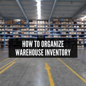 How to Organize Warehouse Inventory