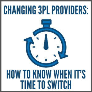 Changing 3PL Providers How to Know When it's Time to Switch