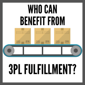 Who Can Benefit from 3PL Fulfillment