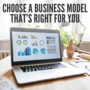 Choose a Business Model that's Right for You