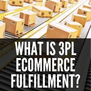 What is 3PL Ecommerce Fulfillment