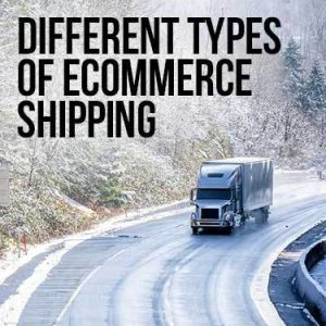 Different Types of ecommerce shipping