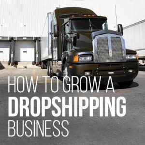 How to grow a dropshipping business