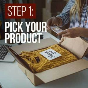 Step 1 Pick Your Product