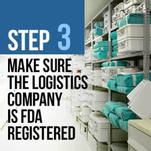 Make sure the logistics company is FDA registered