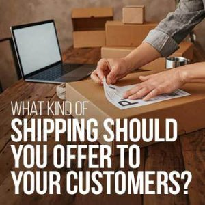 What kind of shipping should you offer to your customers?
