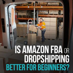 Is Amazon FBA or Dropshipping better for beginners