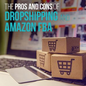 The pros and cons of dropshipping and Amazon FBA