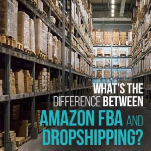 What's the difference between Amazon FBA and Dropshipping