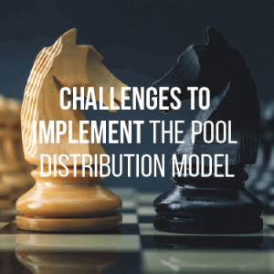 Challenges To Implement the Pool Distribution Model