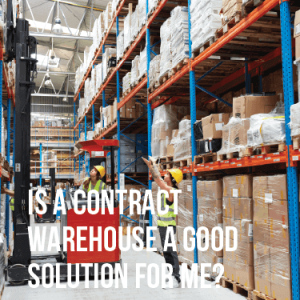 Is a Contract Warehouse a Good Solution for Me?