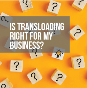 Is Transloading Right for My Business?