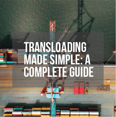 Transloading Made Simple: A Complete Guide
