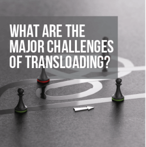 What Are The Major Challenges of Transloading?