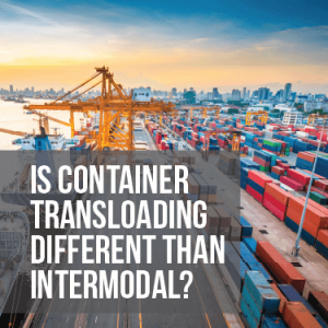 Is Container Transloading Different than Intermodal?