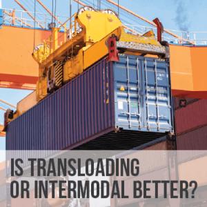 Is Transloading or Intermodal Better?