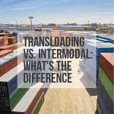 Transloading vs. Intermodal: What's the Difference?