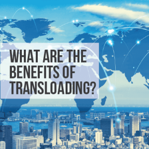 What are the Benefits of Transloading?