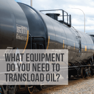What Equipment Do You Need to Transload Oil?