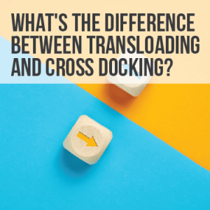 What's the Difference between Transloading and Cross Docking?