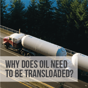 Why Does Oil Need to be Transloaded?